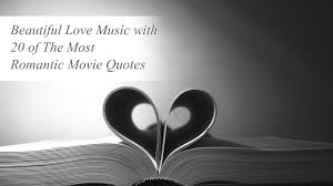 Most Beautiful Romantic Quotes Best of Beautiful Love Music With 24 Of The Most Romantic Movie Quotes