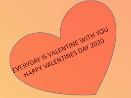 every day is valentine with you happy valentine's day 2020
