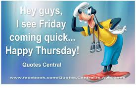Thursday Quotes Impressive Hey Guys I See Friday Coming Quick Happy Thursday Quotes Central