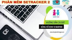 Hướng dẫn cài đặt SeTracker đồng hồ định vị Baby Kid chi tiết nhất
