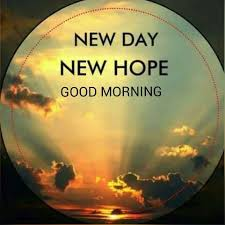 Good Morning New Day Quotes Best Of NEW DAY NEW HOPE GOOD MORNING Good Morning Greetings Random