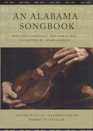 An Alabama Songbook: Ballads, Folksongs, and Spirituals Collected by Byron  Arnold (9780817313067): Robert W. Halli Jr. - BiblioVault