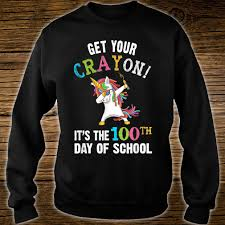 Design Your Own School Sweatshirt Get Your Cray On Its The 100th Day Of School Shirt