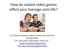 how do violent video games effect your teenage son