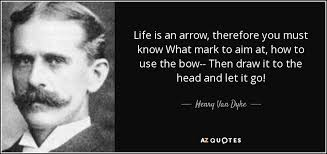 Arrow Quotes Life Classy Henry Van Dyke quote Life is an arrow therefore you must know What