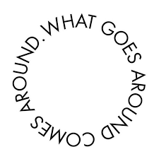 What Goes Around Comes Around Quotes