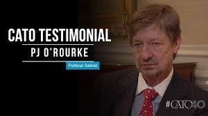 P.J. O'Rourke testimonial | Cato Institute