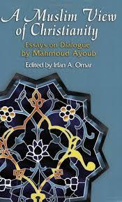 a muslim view of christianity essays on dialogue faith meets a muslim view of christianity essays on dialogue faith meets faith series mahmoud ayoub irfan a omar 9781570756900 com books