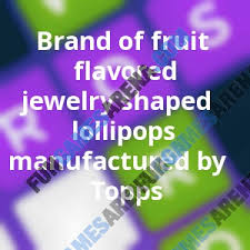 brand of fruit flavored jewelry shaped lollipops manufactured by topps