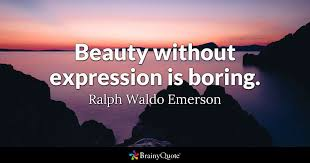 Beauty Expression Quotes Best Of Beauty Without Expression Is Boring Ralph Waldo Emerson BrainyQuote