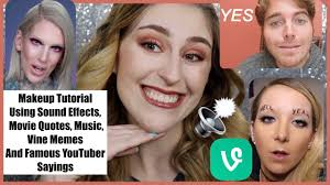 makeup tutorial using sound effects es vine memes famous your sayings
