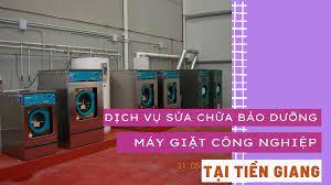 Dịch vụ sửa chữa bảo dưỡng máy giặt công nghiệp tại Tiền Giang - Máy Giặt  Công Nghiệp