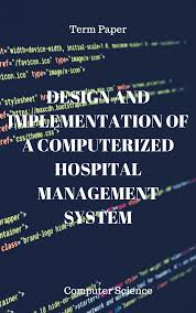 Design And Implementation Of Hospital Management System Design And Implementation Of A Computerized Hospital Management System