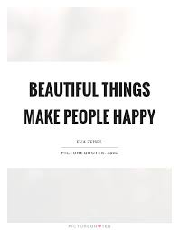Make Beautiful Quotes Best of Beautiful Things Make People Happy Picture Quotes