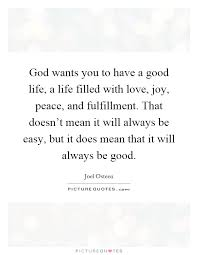 Peace Love Joy Quotes Beauteous God Wants You To Have A Good Life A Life Filled With Love Joy