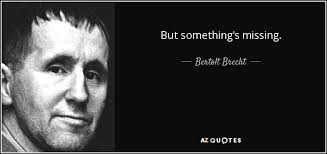 Bertolt Brecht Quote But Something's Missing Enchanting Something Issing Quotes And Images