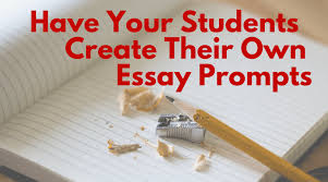 have your students create their own essay prompts david rickert student created essay prompts