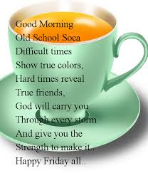 Good Morning Old School Soca Difficult Times Show True Colors Hard Mesmerizing Old School Friends