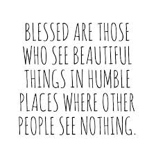 Humble Beauty Quotes Best of Quote Blessed Are Those Who See Beautiful Things In Humble Places