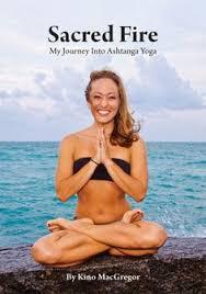 sacred fire my journey into ashtanga yoga kino yoga