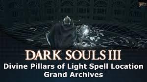 Dark Souls Light Spell Dark Souls Iii Divine Pillars Of Light Spell Location Grand Archives