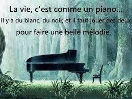 La Vie Cest Comme Un Piano Il Y A Du Blanc Du Noir Mais Il