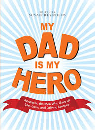 my dad is my hero tributes to the men who gave us life love and  my dad is my hero tributes to the men who gave us life love and driving lessons susan reynolds 9781598697940 com books