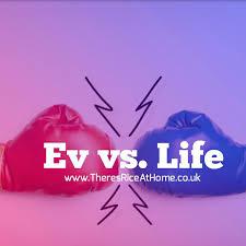 Ev vs. Life