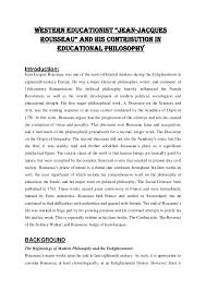 western educationist ldquo jean jacques rousseau rdquo  western educationist ldquojean jacques rousseaurdquo and his contribution in educational philosophy introduction