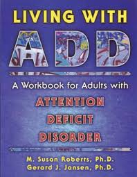 living with add book. living with add: a workbook for adults attention deficit disorder: m. susan roberts, gerard j. jansen: 9781572240636: amazon.com: books add book d