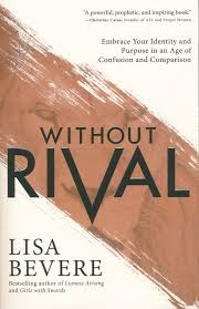 without rival embrace your ideny and purpose in an age of confusion and parison lisa bevere 9780800727246 book