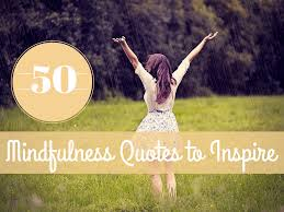 50 Mindfulness Quotes For Your Mindful Meditation Time