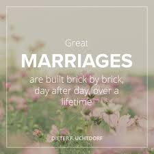 Newlywed Quotes Fascinating President Uchtdorf Great Marriages Are Built Brick By Brick Day