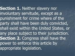 Image result for Neither slavery nor involuntary servitude … shall exist within the United States,   or any place subject to their jurisdiction.
