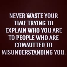 Misunderstanding Quotes New Never Waste Your Time Trying To Explain Who You Are To People Life