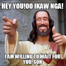 Meme Maker - hey you!oo ikaw nga! i am willing to wait for you ... via Relatably.com