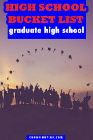 Things To Do After High School Bucket List 40 Things To Do Before You Graduate High School