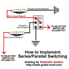 rothstein guitars • serious tone for the serious player how do i implement series parallel switching