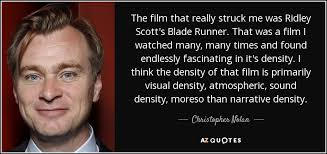 Blade Runner Quotes Best Christopher Nolan Quote The Film That Really Struck Me Was Ridley