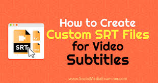 How To Creat How To Create Custom Srt Files For Video Subtitles Social Media