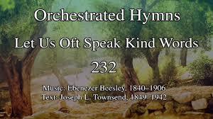 Hymn 232 Let Us Oft Speak Kind Words Youtube