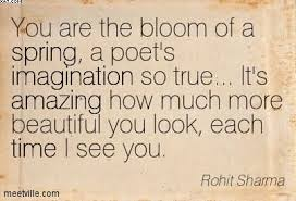You Are Looking Beautiful Quotes Best Of You Are The Bloom Of A Spring A Poet's Imagination So True It's