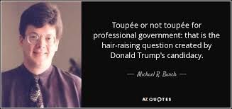 Government Quotes Best Michael R Burch Quote Toupée Or Not Toupée For Professional