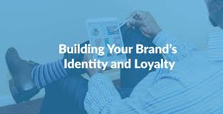 building your brand s identity and loyalty