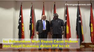 Isu referendum West Papua Cacat Hukum dan Gagal Didorong dalam PIF ...