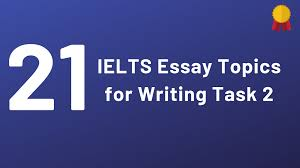 21 Ielts Essay Topics For Writing Task 2