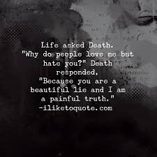 Beautiful Lie Quotes Best Of Life Asked Death Why Do People Love Me But Hate You Death