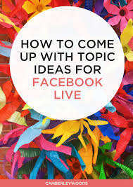 Design Topic Ideas How To Come Up With Facebook Live Topic Ideas