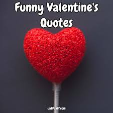 Funny Valentine Quotes Best Funny Valentine's Quotes And Sayings LaffGaff Home Of Laughter