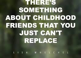 Childhood Friends Quotes Cool There's Something About Childhood Friends That You Just Can't